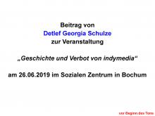 """Beitrag von Detlef Georgia Schulze zur Veranstaltung  """"Geschichte und Verbot von indymedia""""  am 26.06.2019 im Sozialen Zentrum in Bochum"""
