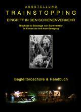 TRAINSTOPPING – Broschüre & Handbuch Blockade & Sabotage von Bahnverkehr  im Kontext der Anti-Atom-Bewegung